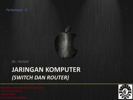 JARINGAN KOMPUTER (SWITCH DAN ROUTER) By : Asriadi Pertemuan 5.