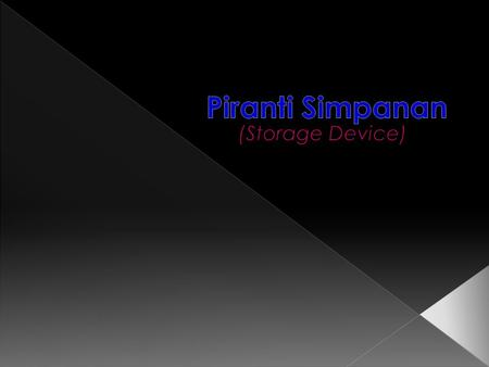 Piranti Simpanan (Storage Device)  Secondary Storage Device  Primary Storage Device Memori Utama.