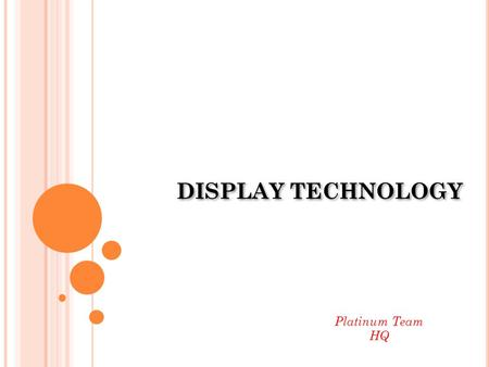 DISPLAY TECHNOLOGY Platinum Team HQ.