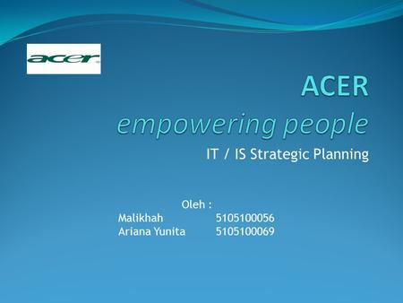 IT / IS Strategic Planning Oleh : Malikhah 5105100056 Ariana Yunita 5105100069.