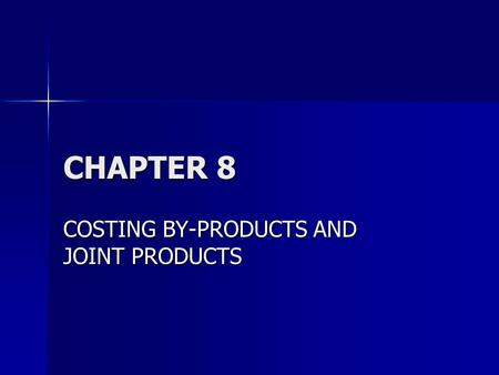 CHAPTER 8 COSTING BY-PRODUCTS AND JOINT PRODUCTS.