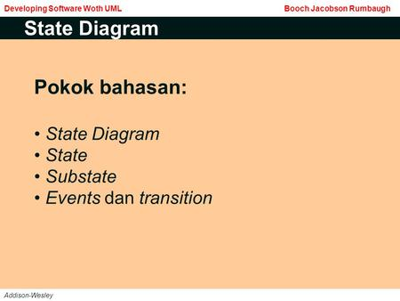 Pokok bahasan: State Diagram State Substate Events dan transition State Diagram Developing Software Woth UML Booch Jacobson Rumbaugh Addison-Wesley.