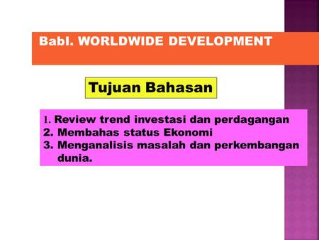 Tujuan Bahasan BabI. WORLDWIDE DEVELOPMENT