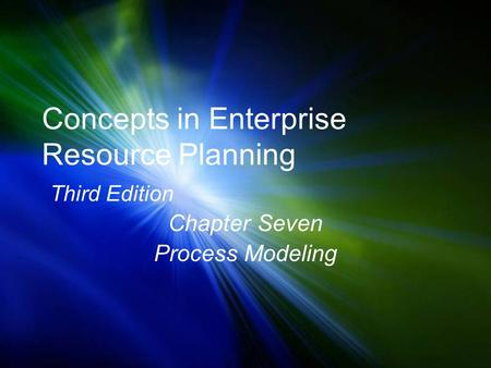 Concepts in Enterprise Resource Planning Third Edition Chapter Seven Process Modeling.