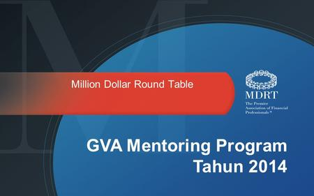 Million Dollar Round Table GVA Mentoring Program Tahun 2014.