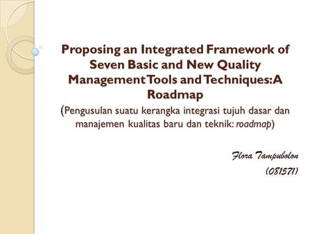 Proposing an Integrated Framework of Seven Basic and New Quality Management Tools and Techniques: A Roadmap ( Pengusulan suatu kerangka integrasi tujuh.
