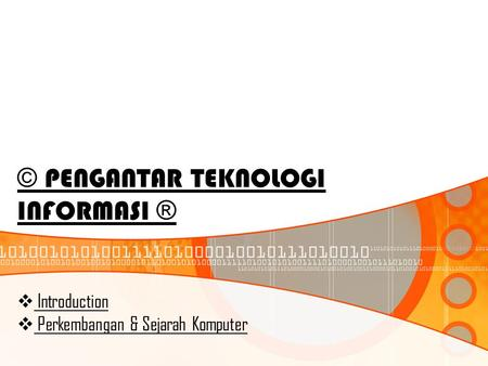 © PENGANTAR TEKNOLOGI INFORMASI ® Introduction