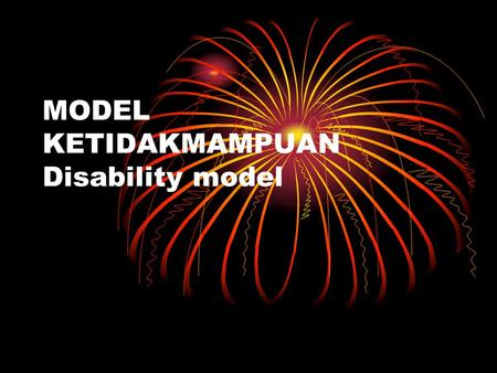 MODEL KETIDAKMAMPUAN Disability model. The Nature of Physical Therapy Physical Therapy is providing services to people and populations to develop, maintain.