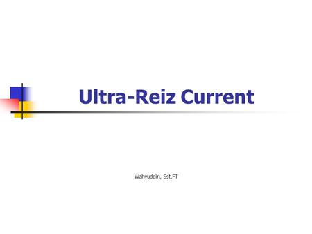 Ultra-Reiz Current Wahyuddin, Sst.FT.
