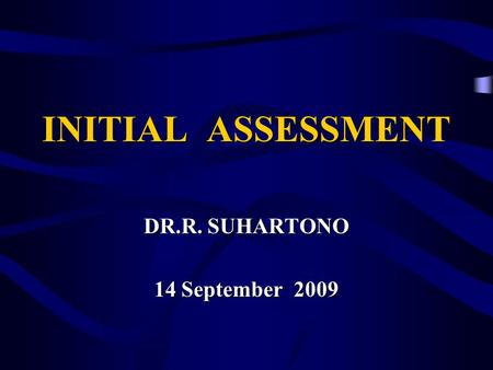 INITIAL ASSESSMENT DR.R. SUHARTONO 14 September 2009.