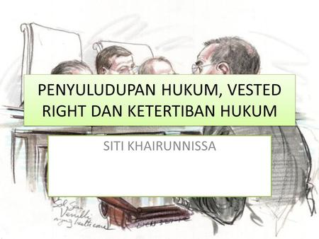 PENYULUDUPAN HUKUM, VESTED RIGHT DAN KETERTIBAN HUKUM