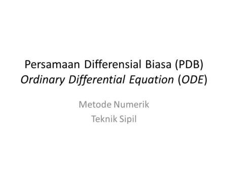 Persamaan Differensial Biasa (PDB) Ordinary Differential Equation (ODE) Metode Numerik Teknik Sipil.