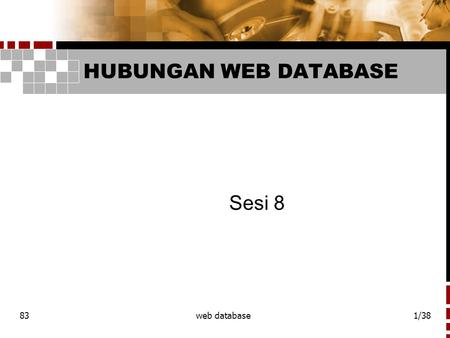 83web database1/38 HUBUNGAN WEB DATABASE Sesi 8. 83web database2/38 Hubungan Web database Walaupun komponen DB sudah diimplementasikan pada sistem web.