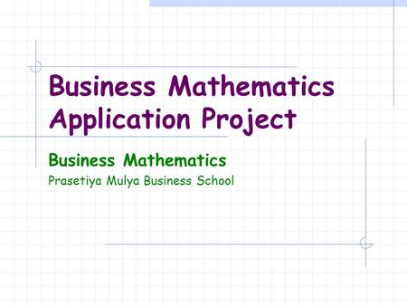 Business Mathematics Application Project Business Mathematics Prasetiya Mulya Business School.