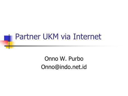Partner UKM via Internet Onno W. Purbo