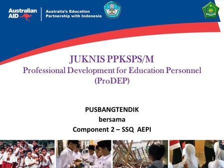 JUKNIS PPKSPS/M Professional Development for Education Personnel (ProDEP) PUSBANGTENDIK bersama Component 2 – SSQ AEPI.