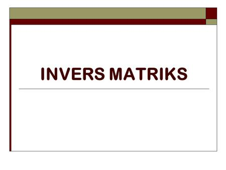 INVERS MATRIKS.