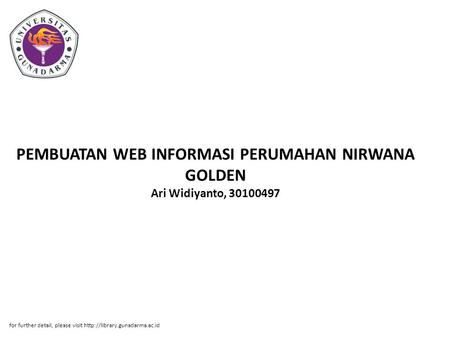 PEMBUATAN WEB INFORMASI PERUMAHAN NIRWANA GOLDEN Ari Widiyanto, 30100497 for further detail, please visit