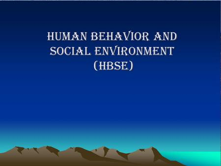 HUMAN BEHAVIOR AND SOCIAL ENVIRONMENT (HBSE). HUMAN BEHAVIOUR IN THE SOCIAL ENVIRONMENT (HB & SE) PEKERJAAN SOSIAL KEBERFUNGSIAN SOSIAL INDIVIDUSITUASI.