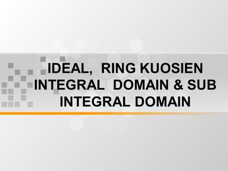 IDEAL, RING KUOSIEN INTEGRAL DOMAIN & SUB INTEGRAL DOMAIN