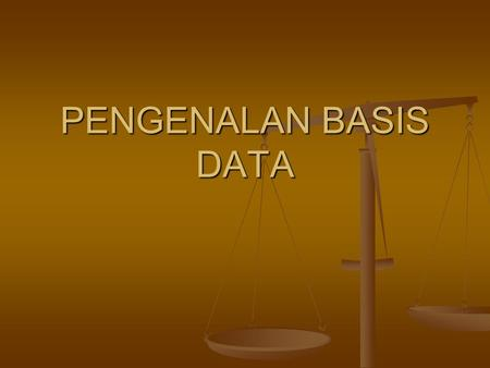 PENGENALAN BASIS DATA.