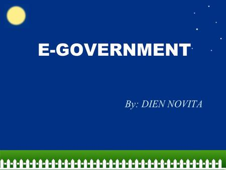 E-GOVERNMENT By: DIEN NOVITA. POKOK BAHASAN SEKILAS TENTANG PENERAPAN TIK MODEL, STRATEGI DAN ROAD MAP E-GOVERNMENT JENIS-JENIS APLIKASI TIK IMPLEMENTASI.