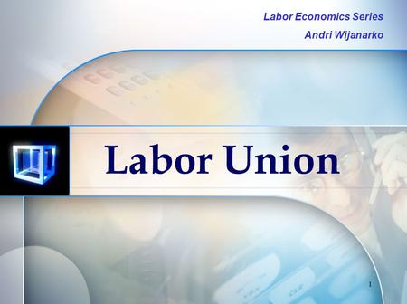 1 Labor Union Labor Economics Series Andri Wijanarko.