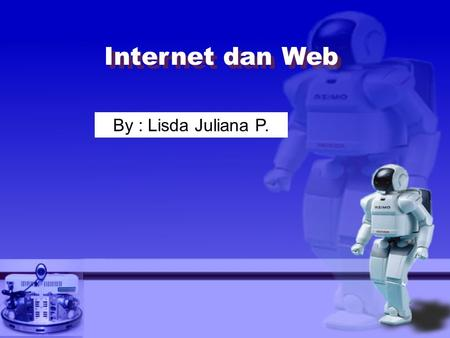 Internet dan Web By : Lisda Juliana P..