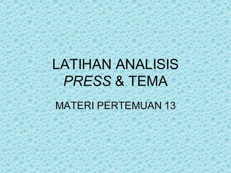 LATIHAN ANALISIS PRESS & TEMA