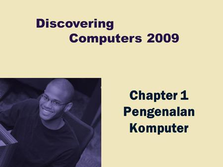 Discovering Computers 2009 Chapter 1 Pengenalan Komputer.