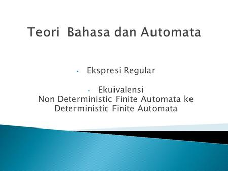 Ekspresi Regular Ekuivalensi Non Deterministic Finite Automata ke Deterministic Finite Automata.