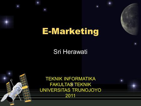 E-Marketing Sri Herawati TEKNIK INFORMATIKA FAKULTAS TEKNIK UNIVERSITAS TRUNOJOYO 2011.