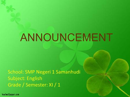 ANNOUNCEMENT School: SMP Negeri 1 Samanhudi Subject: English Grade / Semester: XI / 1.