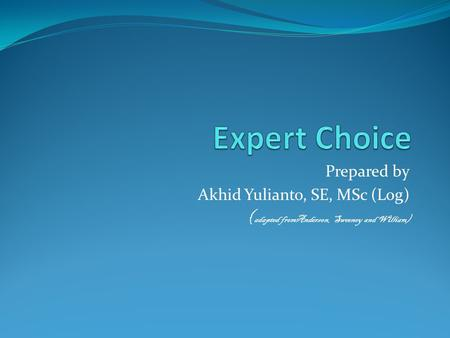 Prepared by Akhid Yulianto, SE, MSc (Log) ( adapted fromAnderson, Sweeney and William)