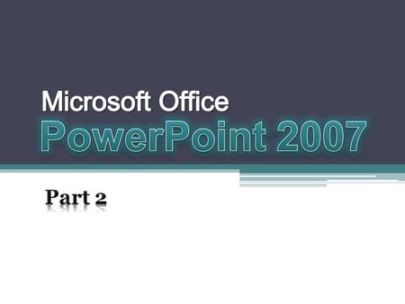 Microsoft Office PowerPoint 2007 Part 2.