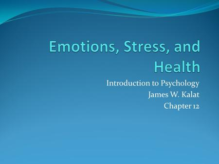 Introduction to Psychology James W. Kalat Chapter 12.