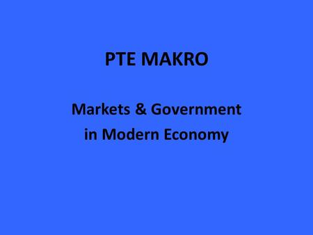 PTE MAKRO Markets & Government in Modern Economy.