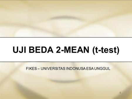 1 UJI BEDA 2-MEAN (t-test) FIKES – UNIVERSITAS INDONUSA ESA UNGGUL.