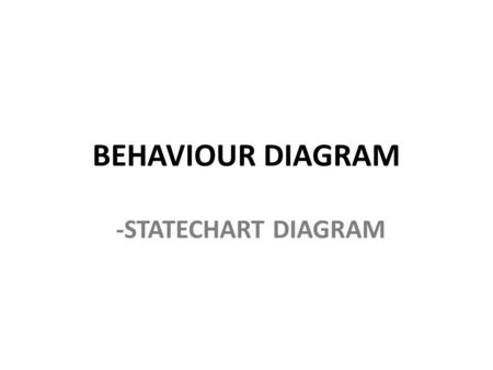 BEHAVIOUR DIAGRAM -STATECHART DIAGRAM. Statechart Diagram Statechart diagram digunakan utk menggambarkan perilaku (behavior) sistem Statechart diagram.