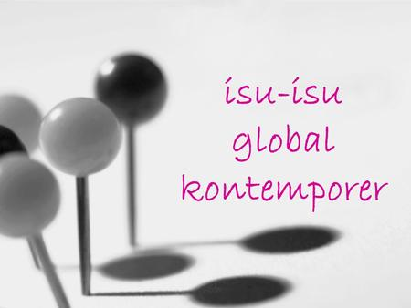 Isu-isu global kontemporer. apa saja? mengapa? copenhagen consensus economy: digital divide, financial instability, lack of intellectual property rights,