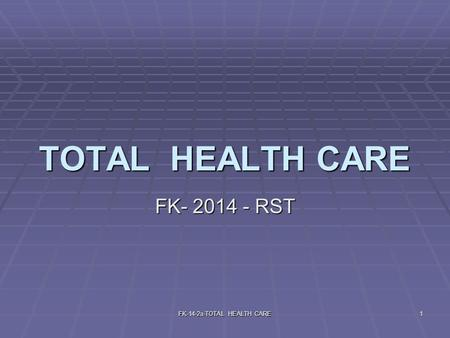 FK-14-2a-TOTAL HEALTH CARE1 TOTAL HEALTH CARE FK- 2014 - RST.