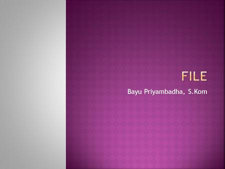 Bayu Priyambadha, S.Kom.  PHP provide some functions to manage file, likes :  Open / Close  Write / Read  Add / append  Fopen = for open file  Fget.