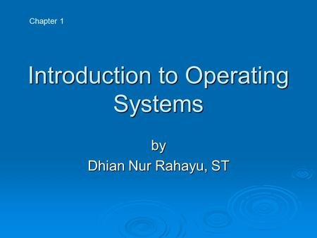 Introduction to Operating Systems by Dhian Nur Rahayu, ST Chapter 1.