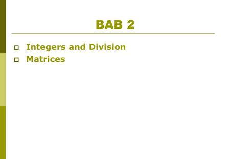 BAB 2  Integers and Division  Matrices. INTEGERS AND DIVISION Bab 2 Sub-bab 2.4.