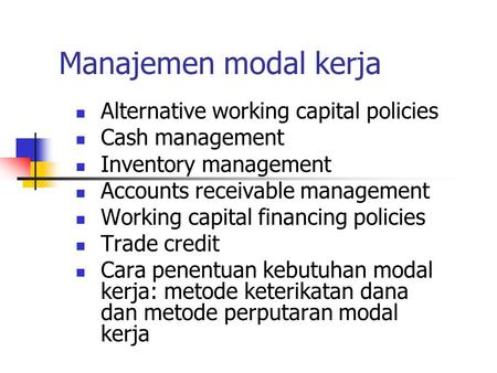Manajemen modal kerja Alternative working capital policies Cash management Inventory management Accounts receivable management Working capital financing.