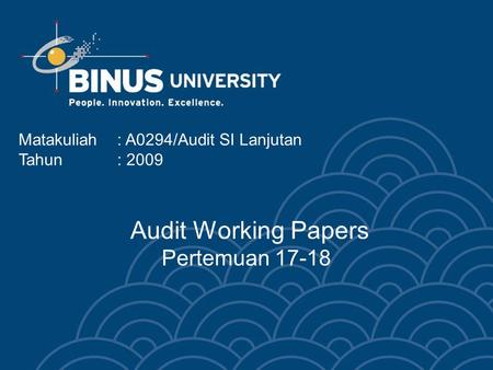Audit Working Papers Pertemuan 17-18 Matakuliah: A0294/Audit SI Lanjutan Tahun: 2009.
