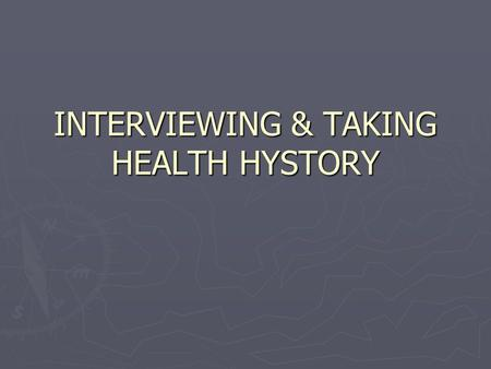 INTERVIEWING & TAKING HEALTH HYSTORY. COMPONENT OF THE HEALTH HYSTORY ► ► Proses Pengambilan Data :   Alo/hetero anamnesa   Identitas   Keluhan.