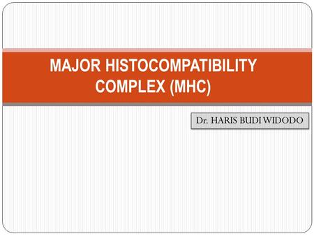 Dr. HARIS BUDI WIDODO MAJOR HISTOCOMPATIBILITY COMPLEX (MHC)