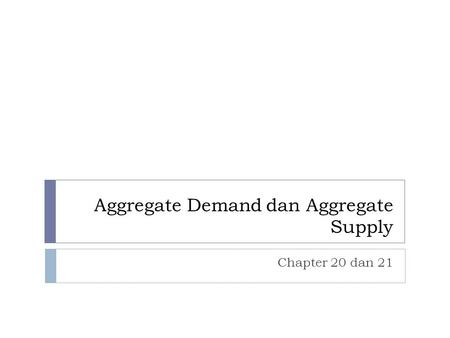 Aggregate Demand dan Aggregate Supply