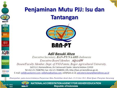 BAN-PT NATIONAL ACCREDITATION AGENCY FOR HIGHER EDUCATION Republic of Indonesia NAAHE is a member of: Penjaminan Mutu PJJ: Isu dan Tantangan Adil Basuki.